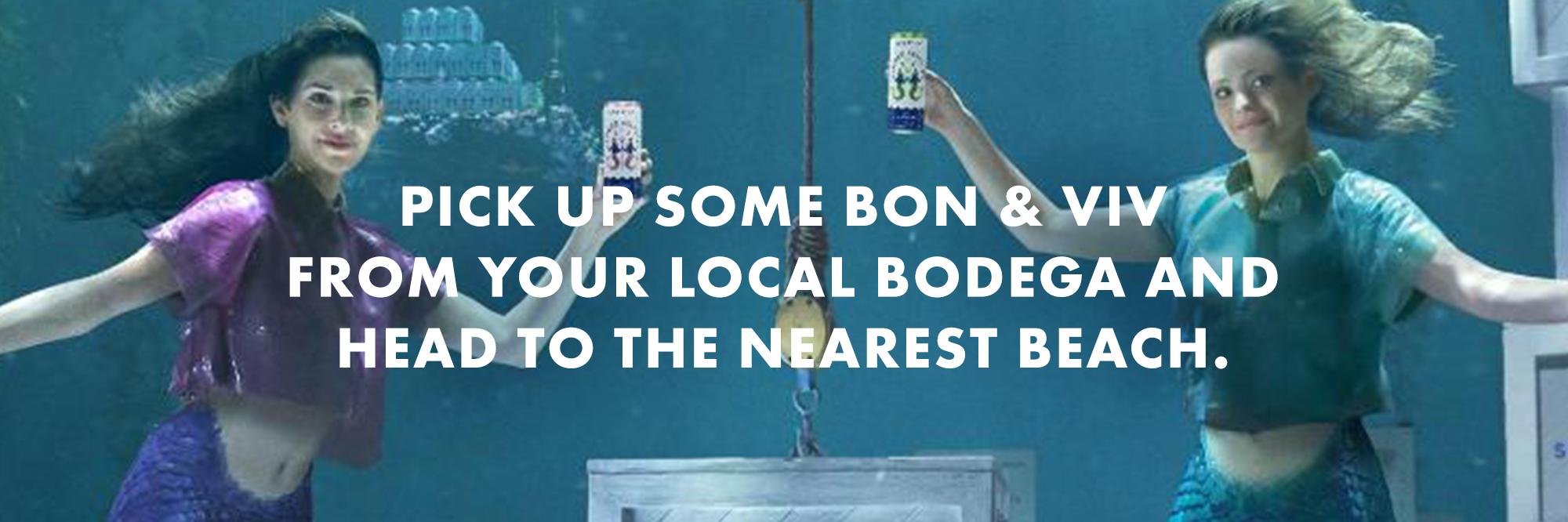 Pick up some Bon & Viv from your local bodega and head to the nearest beach.